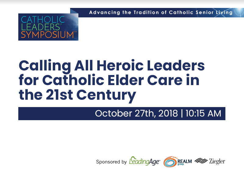 Calling All Heroic Leaders for Catholic Elder Care in the 21st Century